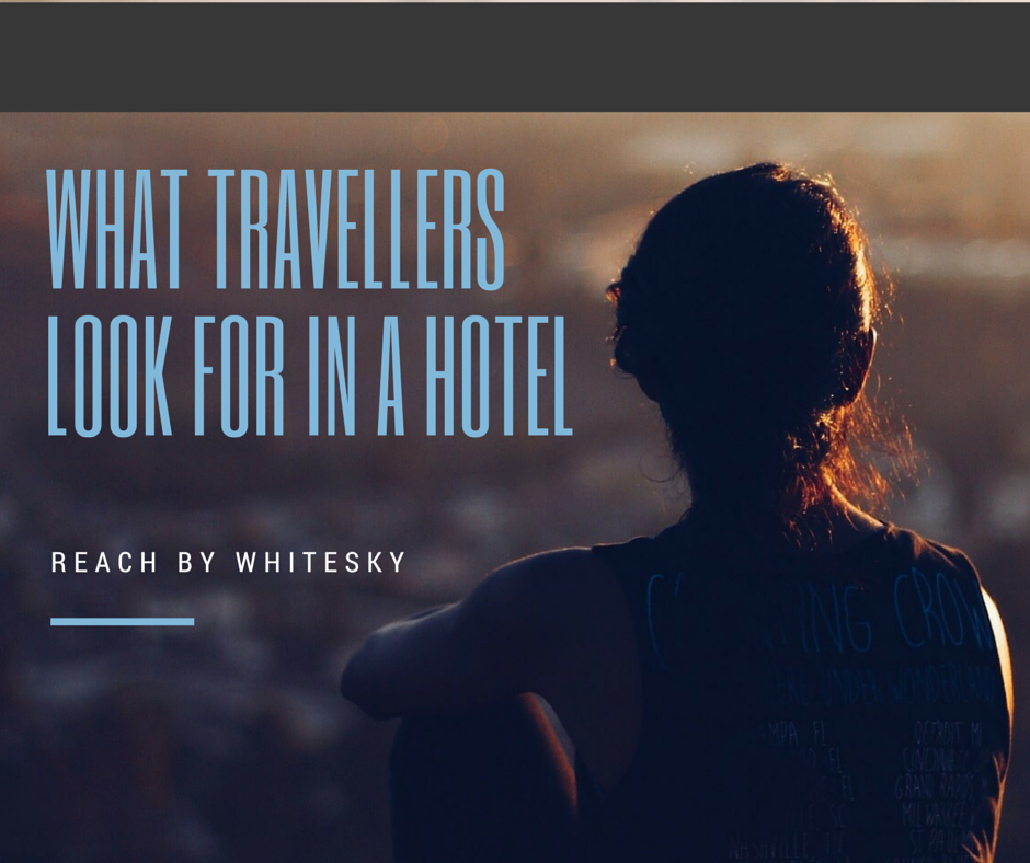What Travellers Look for in a Hotel (And Why You Should Pay Attention)